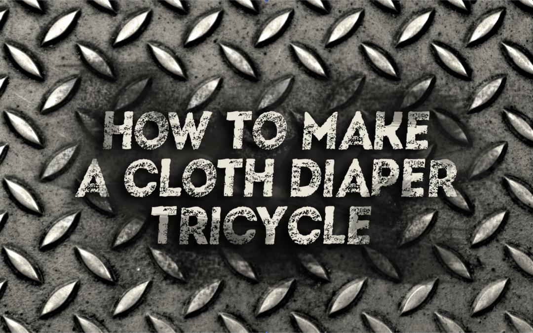 Cloth Diaper Cake – Bad Boy Tricycle Tutorial